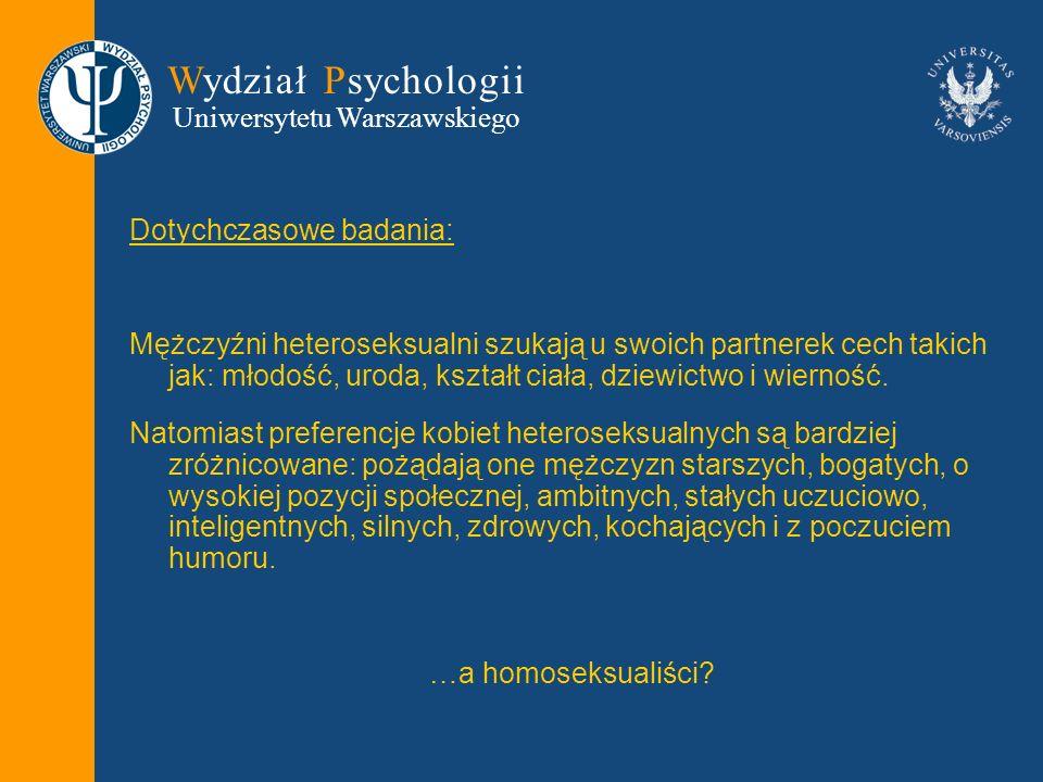Wydział Psychologii Uniwersytetu Warszawskiego Dotychczasowe badania: Mężczyźni heteroseksualni szukają u swoich partnerek cech takich jak: młodość, u