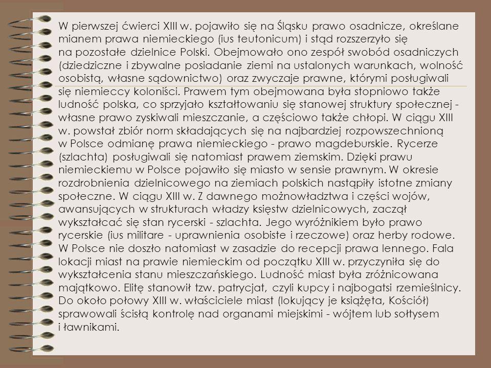 Testament Bolesława Krzywoustego (1138) zapoczątkował trwające ok. 200 lat rozbicie dzielnicowe. Początkowo książę zwierzchni (princeps) sprawował wła