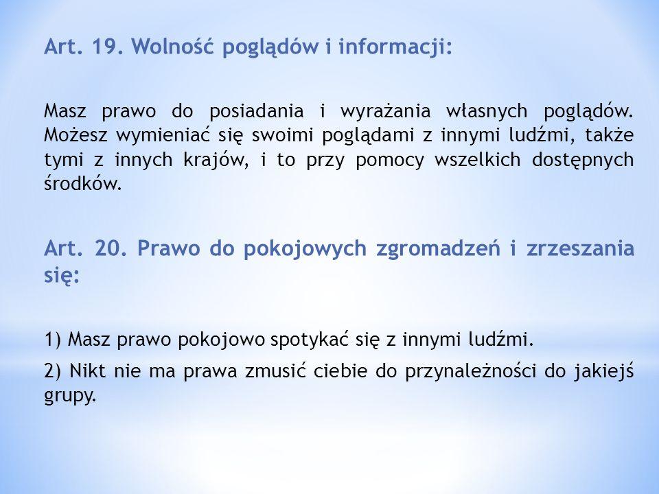 Art. 19. Wolność poglądów i informacji: Masz prawo do posiadania i wyrażania własnych poglądów. Możesz wymieniać się swoimi poglądami z innymi ludźmi,