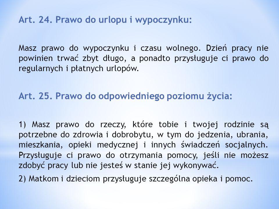 Art. 24. Prawo do urlopu i wypoczynku: Masz prawo do wypoczynku i czasu wolnego. Dzień pracy nie powinien trwać zbyt długo, a ponadto przysługuje ci p