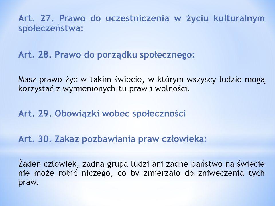 Art. 27. Prawo do uczestniczenia w życiu kulturalnym społeczeństwa: Art. 28. Prawo do porządku społecznego: Masz prawo żyć w takim świecie, w którym w