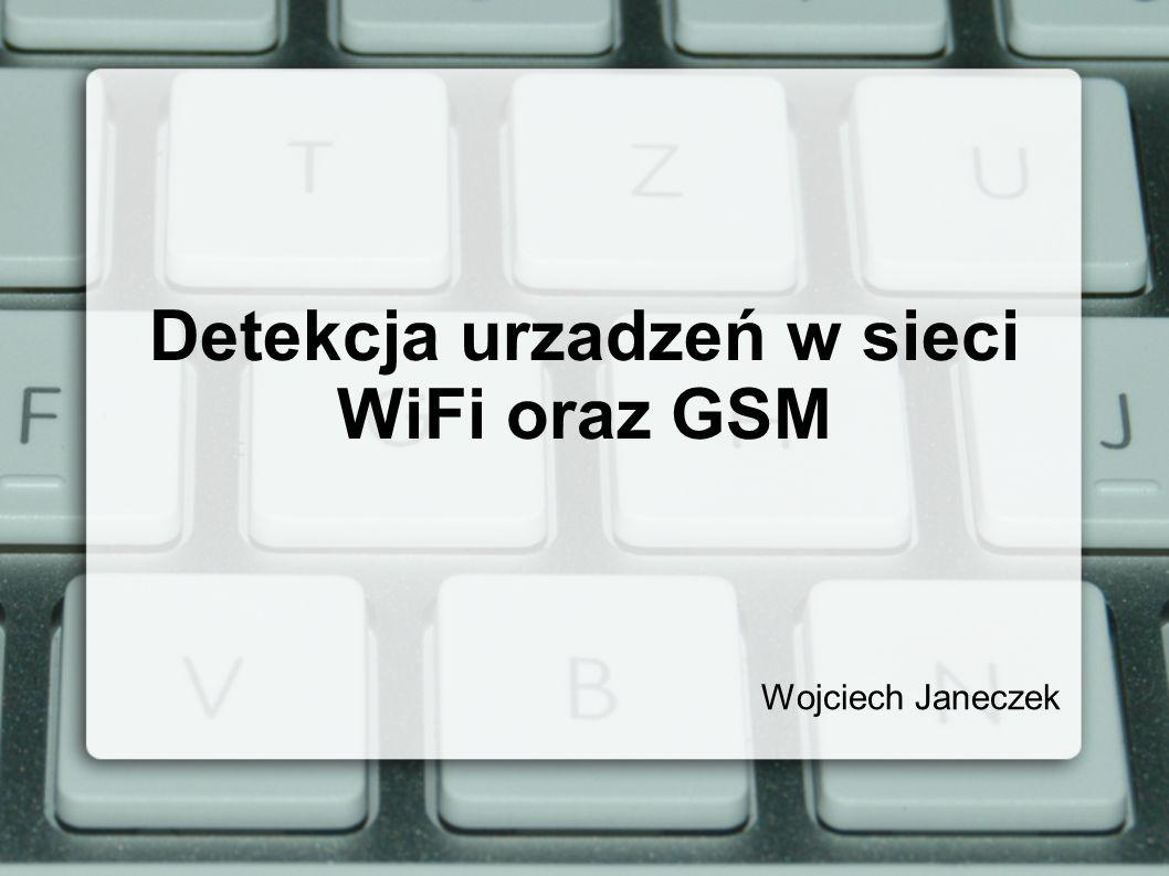 Detekcja urzadzeń w sieci WiFi oraz GSM Wojciech Janeczek