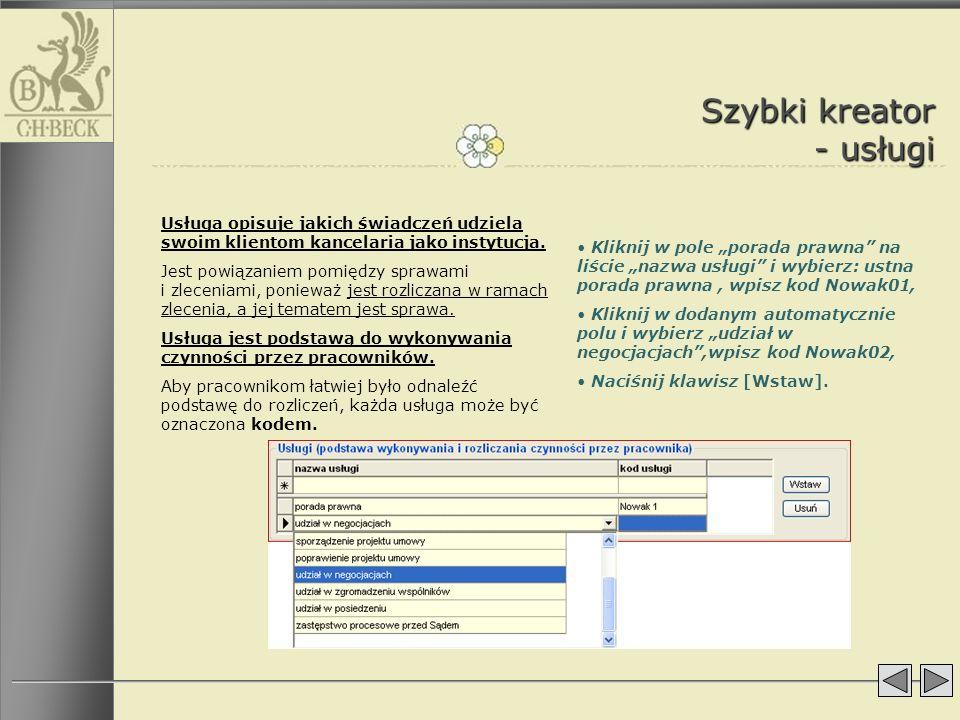 Szybki kreator - usługi Usługa opisuje jakich świadczeń udziela swoim klientom kancelaria jako instytucja. Jest powiązaniem pomiędzy sprawami i zlecen