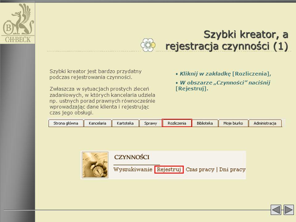Szybki kreator, a rejestracja czynności (1) Szybki kreator jest bardzo przydatny podczas rejestrowania czynności. Zwłaszcza w sytuacjach prostych zlec