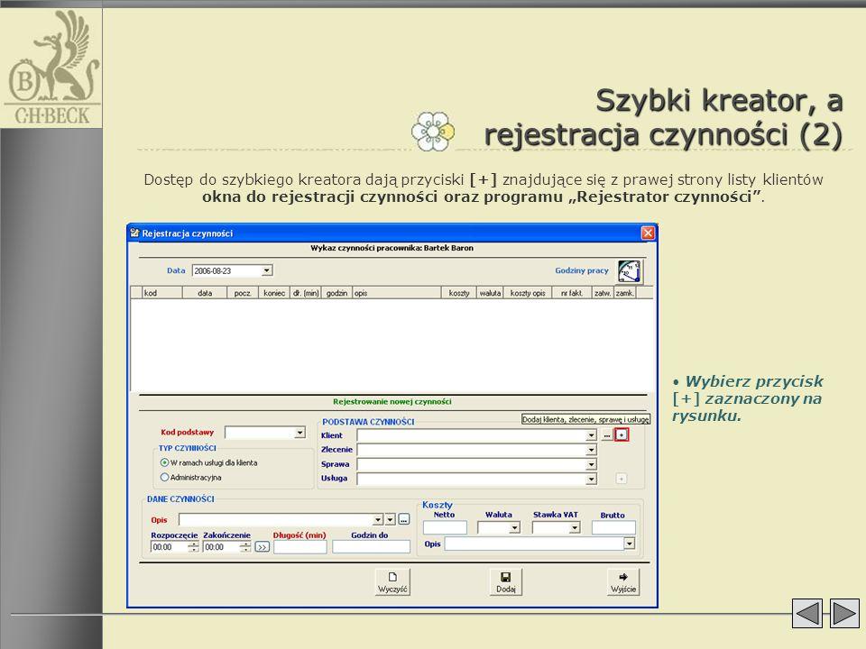 Szybki kreator, a rejestracja czynności (2) Dostęp do szybkiego kreatora dają przyciski [+] znajdujące się z prawej strony listy klientów okna do reje
