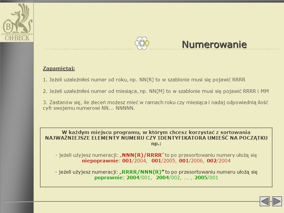 Numerowanie Zapamiętaj: 1. Jeżeli uzależniłeś numer od roku, np. NN(R) to w szablonie musi się pojawić RRRR 2. Jeżeli uzależniłeś numer od miesiąca, n