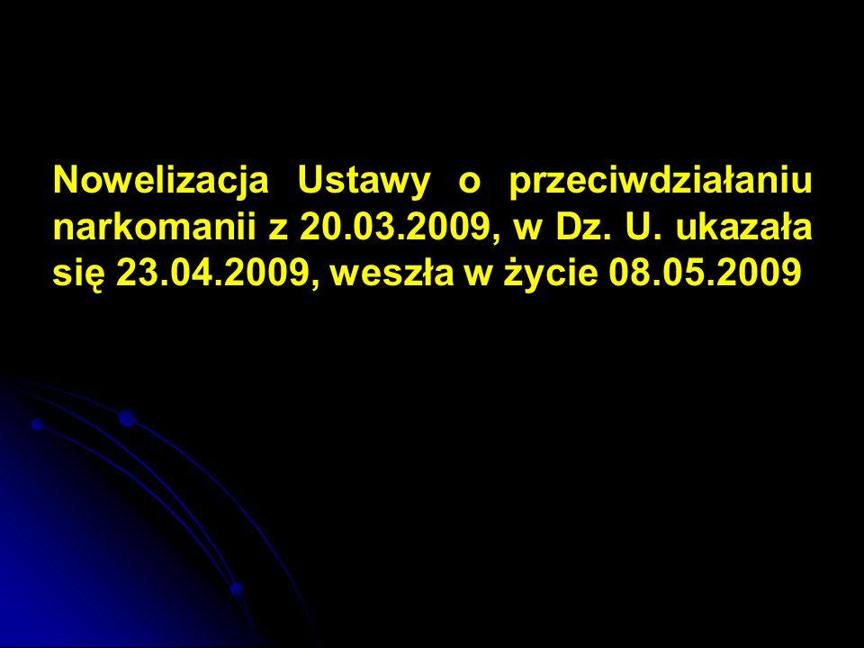 Nowelizacja Ustawy o przeciwdziałaniu narkomanii z 20.03.2009, w Dz.