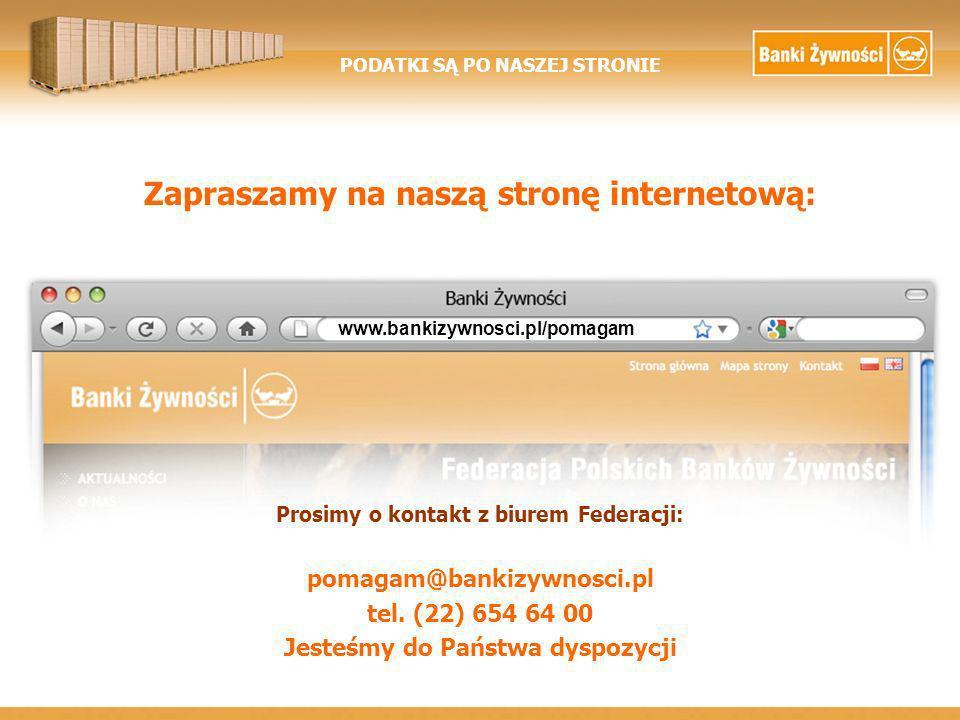 PODATKI SĄ PO NASZEJ STRONIE Zapraszamy na naszą stronę internetową: www.bankizywnosci.pl/pomagam Prosimy o kontakt z biurem Federacji: pomagam@bankizywnosci.pl tel.
