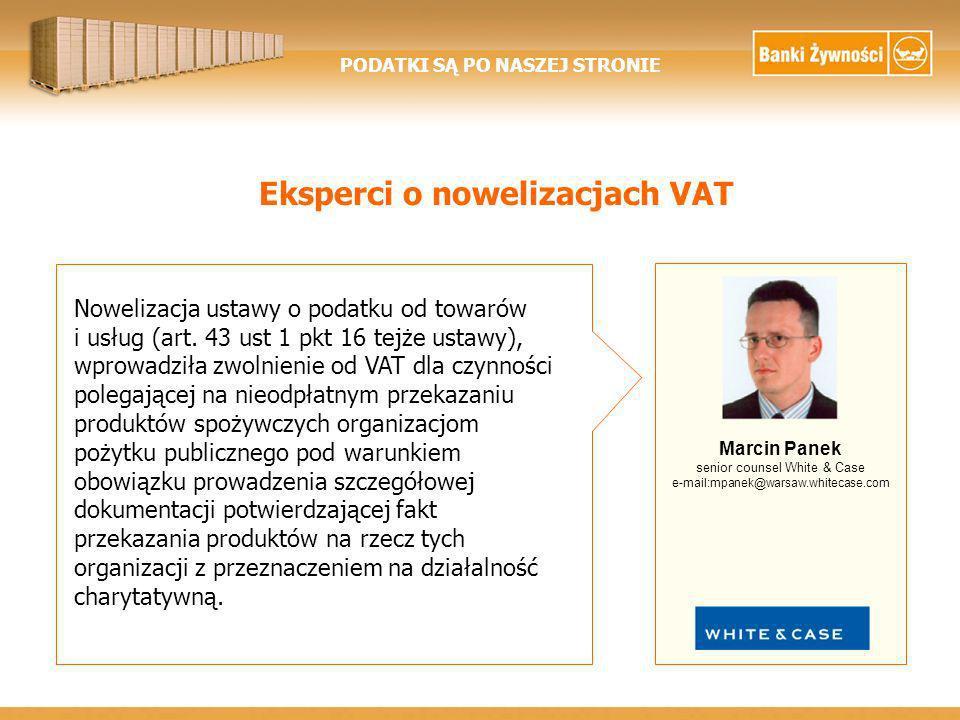 PODATKI SĄ PO NASZEJ STRONIE Eksperci o nowelizacjach VAT Producenci żywności nie muszą już odprowadzać do urzędów skarbowych podatku VAT naliczonego na wartości darowizny.