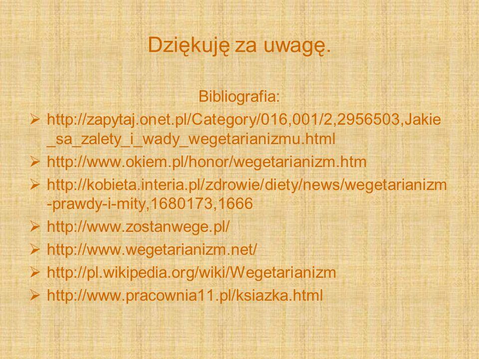 Dziękuję za uwagę. Bibliografia: http://zapytaj.onet.pl/Category/016,001/2,2956503,Jakie _sa_zalety_i_wady_wegetarianizmu.html http://www.okiem.pl/hon