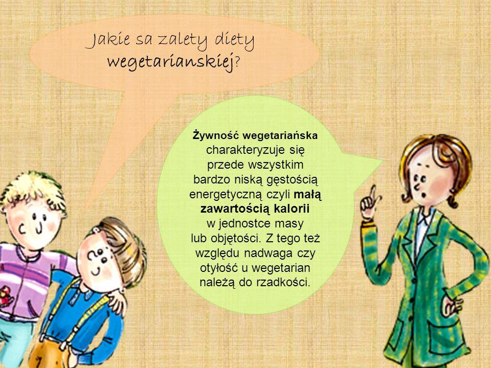 Jakie sa zalety diety wegetarianskiej? Żywność wegetariańska charakteryzuje się przede wszystkim bardzo niską gęstością energetyczną czyli małą zawart
