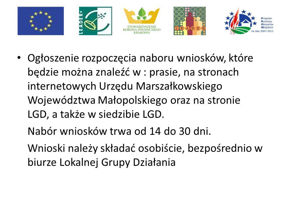 Ogłoszenie rozpoczęcia naboru wniosków, które będzie można znaleźć w : prasie, na stronach internetowych Urzędu Marszałkowskiego Województwa Małopolskiego oraz na stronie LGD, a także w siedzibie LGD.