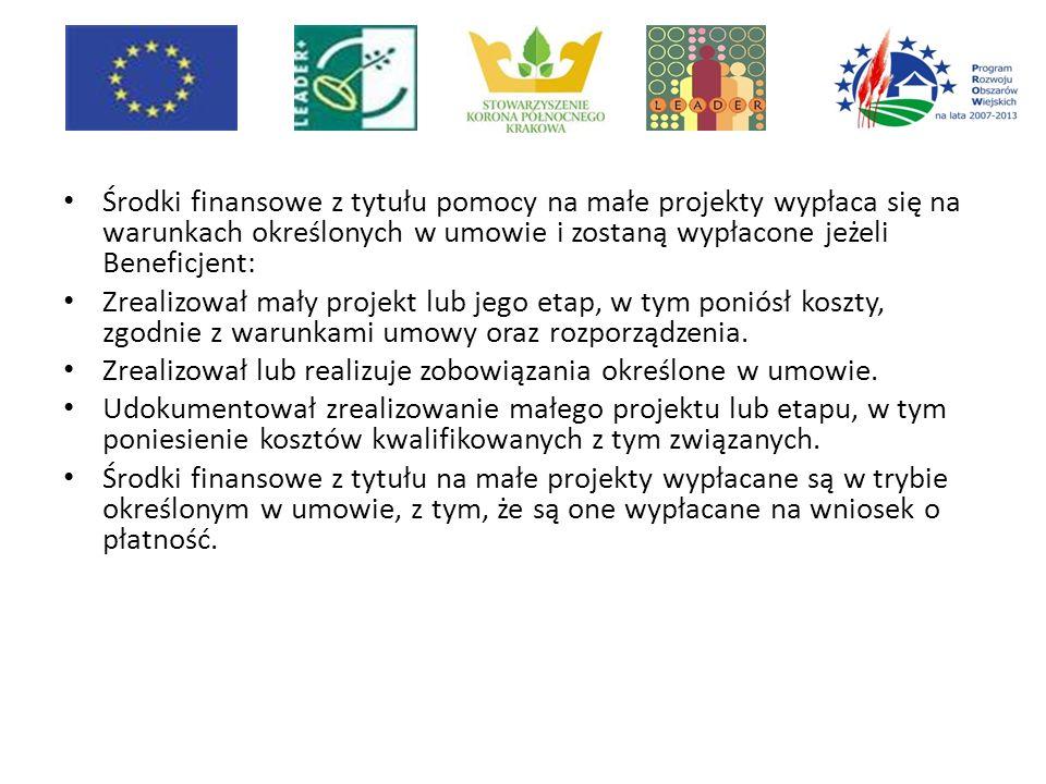 Środki finansowe z tytułu pomocy na małe projekty wypłaca się na warunkach określonych w umowie i zostaną wypłacone jeżeli Beneficjent: Zrealizował mały projekt lub jego etap, w tym poniósł koszty, zgodnie z warunkami umowy oraz rozporządzenia.