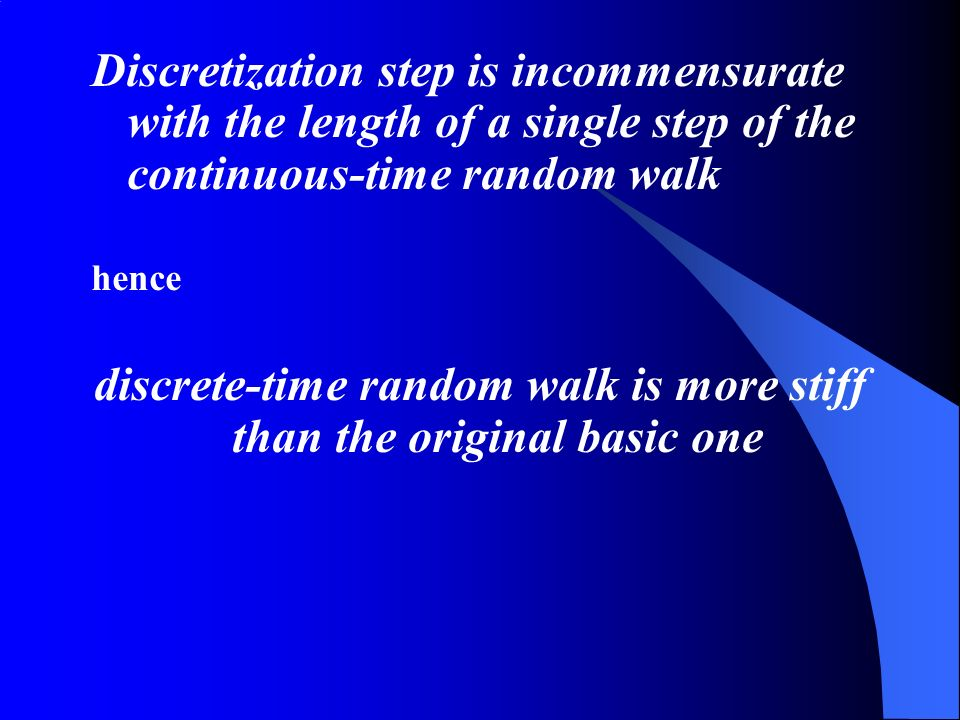 Discretization step is incommensurate with the length of a single step of the continuous-time random walk hence discrete-time random walk is more stif