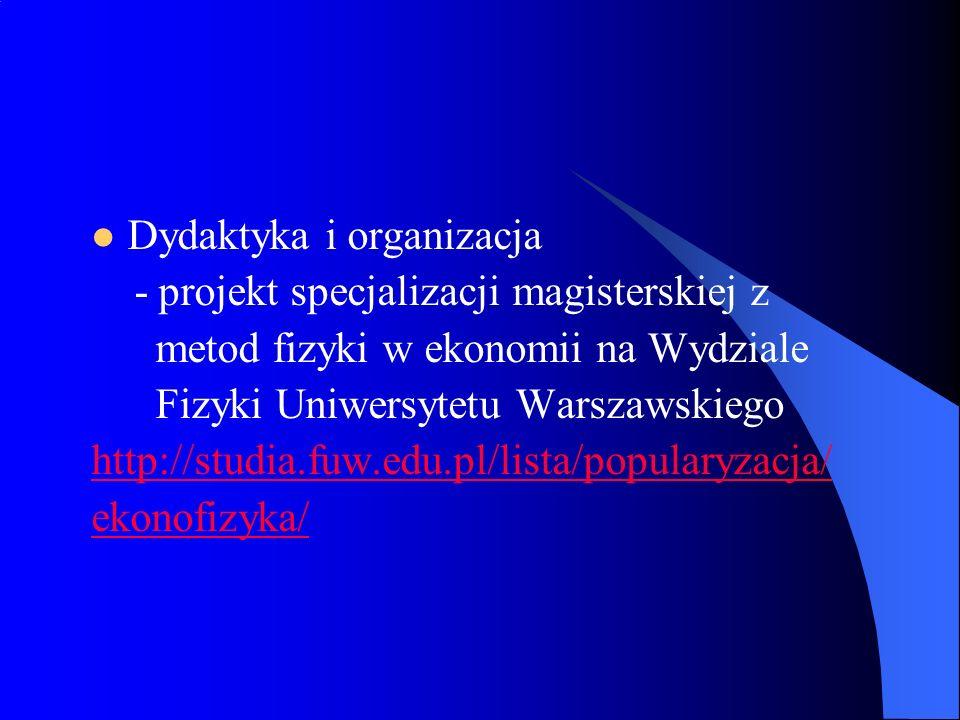Dydaktyka i organizacja - projekt specjalizacji magisterskiej z metod fizyki w ekonomii na Wydziale Fizyki Uniwersytetu Warszawskiego http://studia.fuw.edu.pl/lista/popularyzacja/ ekonofizyka/