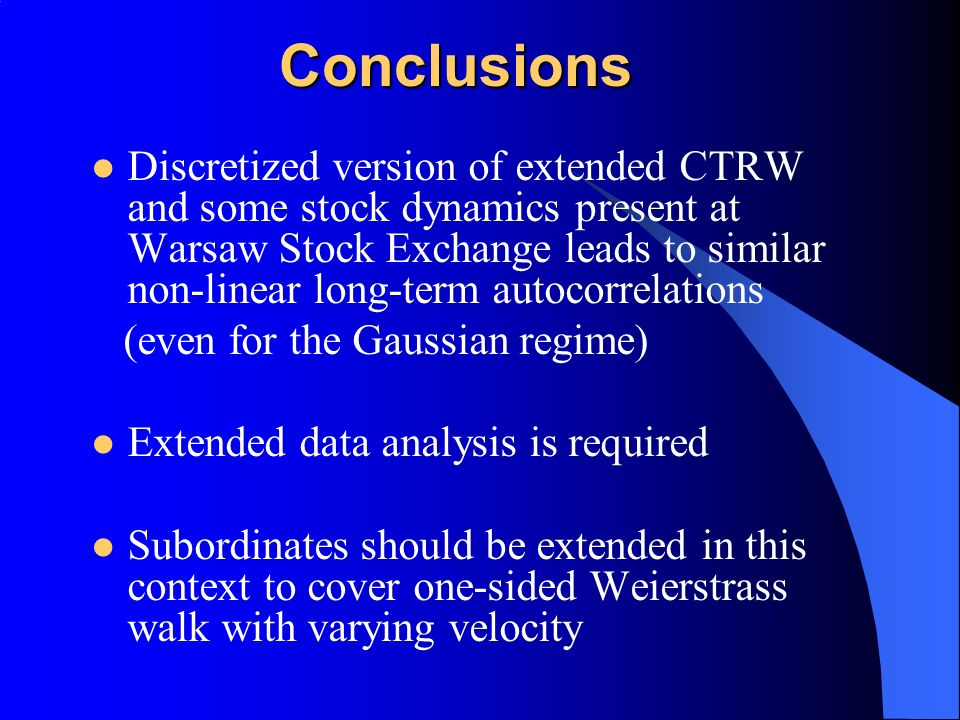 Conclusions Discretized version of extended CTRW and some stock dynamics present at Warsaw Stock Exchange leads to similar non-linear long-term autoco