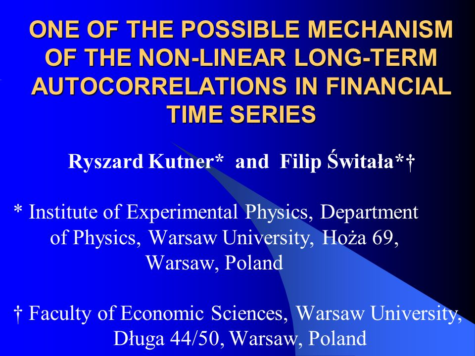 Content Motivation: power-law, non-linear autocorrelations of volatility in financial time-series present at Stock Markets particularly at Warsaw Stock Exchange (WGPW) Empirical data analysis Extended Continuous-Time Random Walk formalism & Weierstrass hierarchical two-state walk: Analysis of autocorrelations Comparison of empirical results with model predictions: agreement, questions and projects
