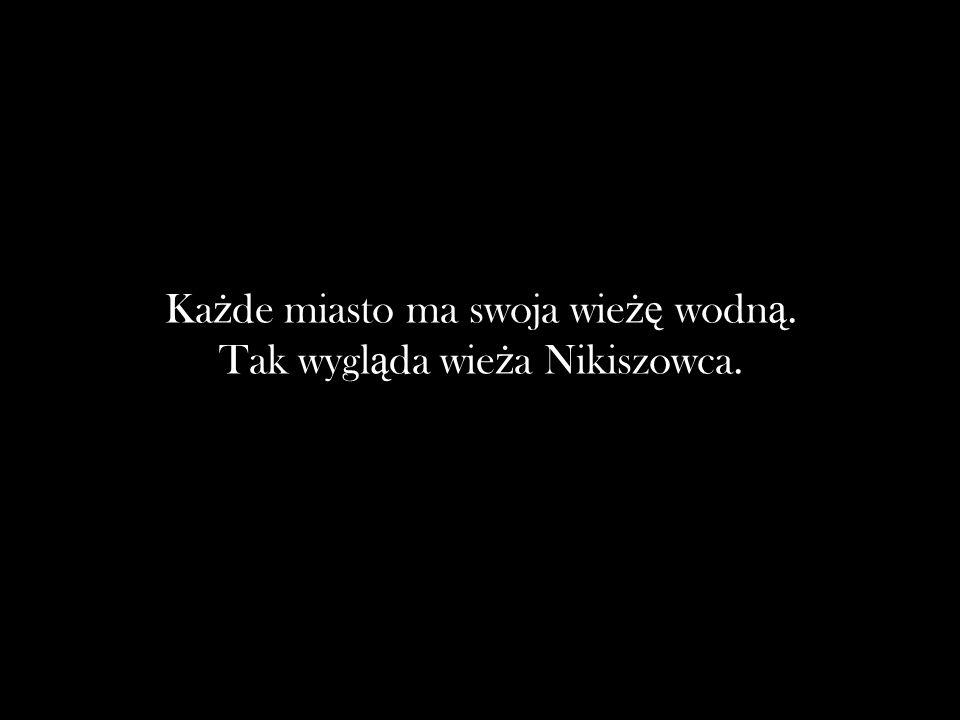 Ka ż de miasto ma swoja wie żę wodn ą. Tak wygl ą da wie ż a Nikiszowca.