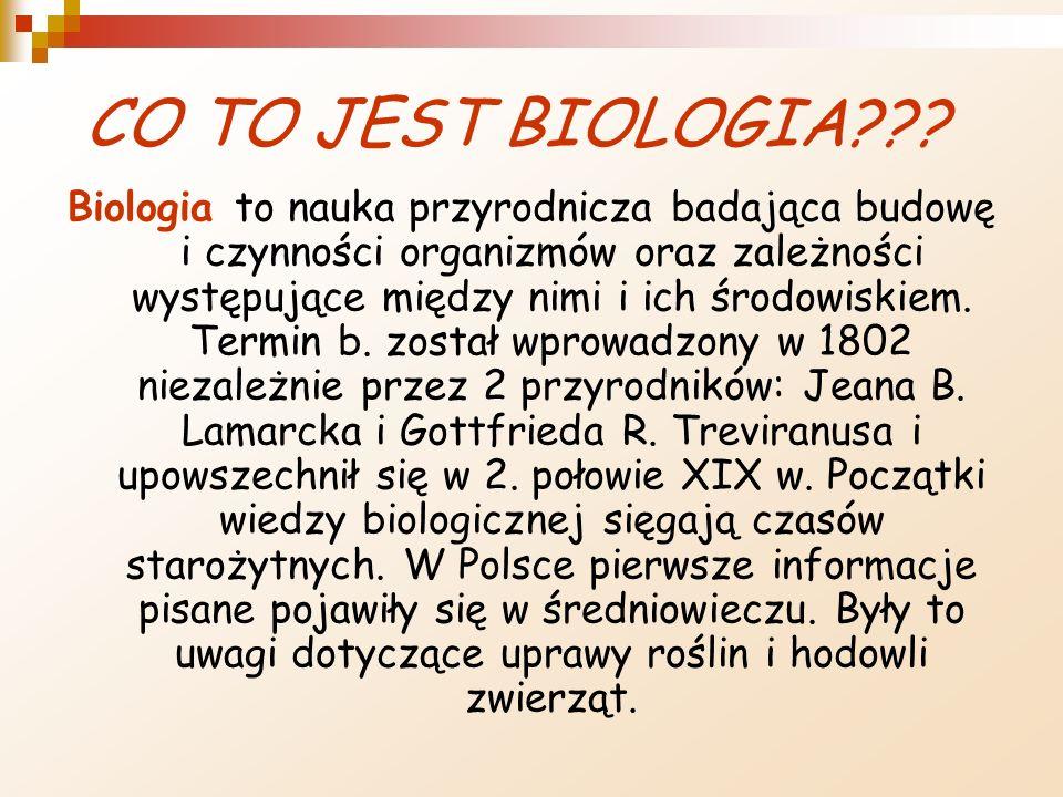 CO TO JEST BIOLOGIA??? Biologia to nauka przyrodnicza badająca budowę i czynności organizmów oraz zależności występujące między nimi i ich środowiskie