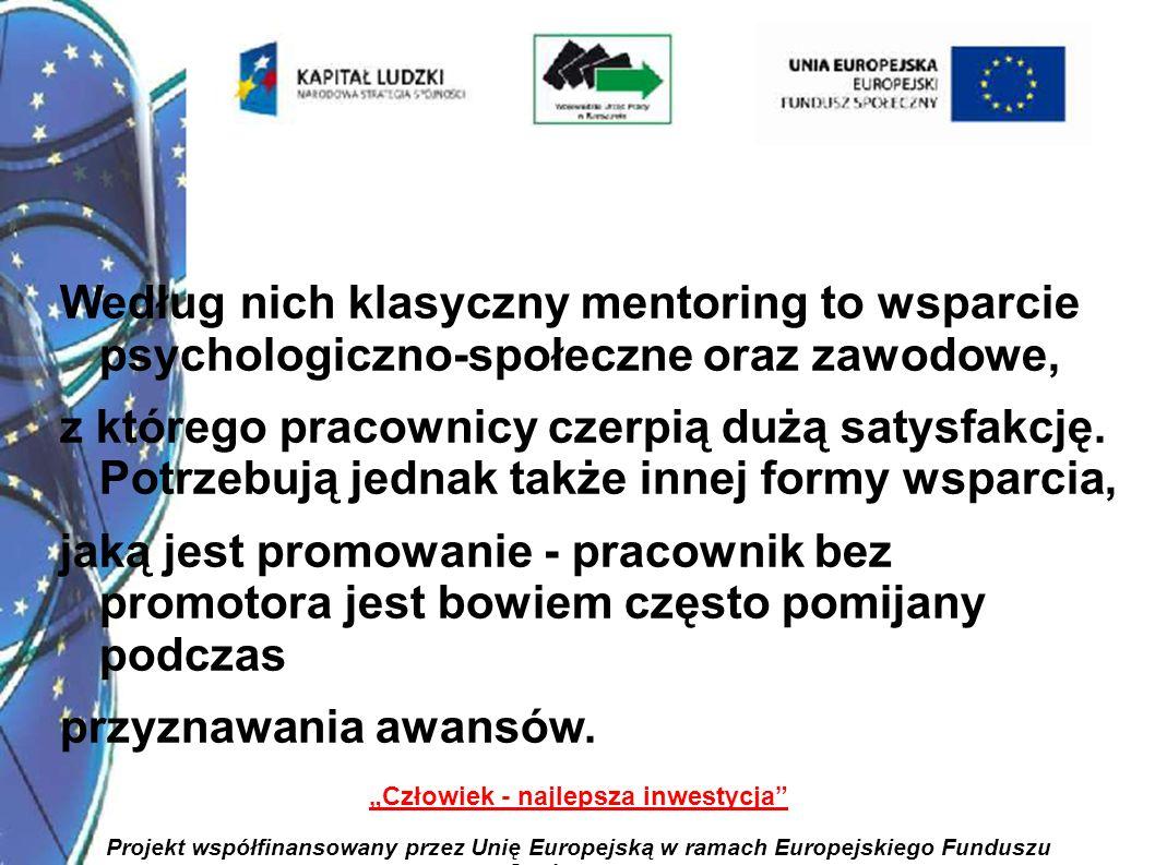 27 Człowiek - najlepsza inwestycja Projekt współfinansowany przez Unię Europejską w ramach Europejskiego Funduszu Społecznego Według nich klasyczny mentoring to wsparcie psychologiczno-społeczne oraz zawodowe, z którego pracownicy czerpią dużą satysfakcję.