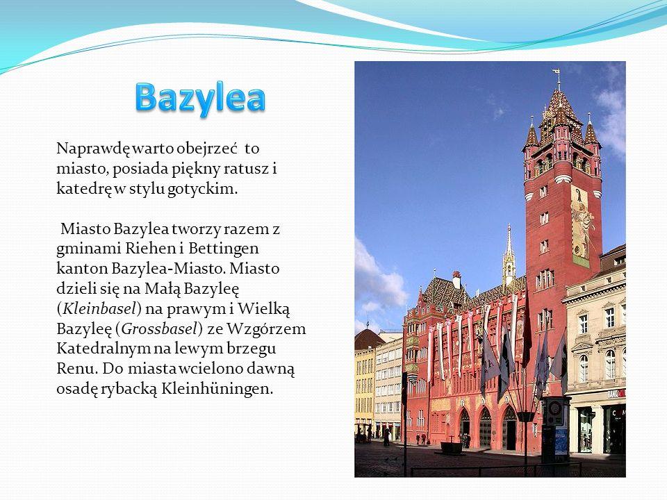 Naprawdę warto obejrzeć to miasto, posiada piękny ratusz i katedrę w stylu gotyckim. Miasto Bazylea tworzy razem z gminami Riehen i Bettingen kanton B