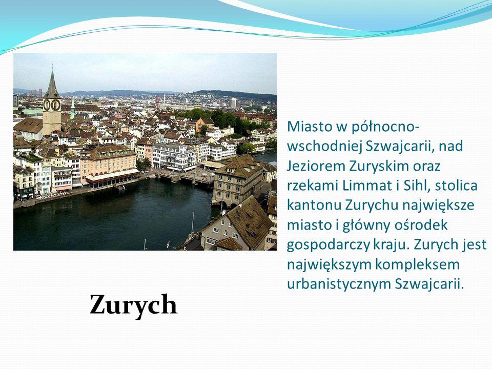 Miasto w północno- wschodniej Szwajcarii, nad Jeziorem Zuryskim oraz rzekami Limmat i Sihl, stolica kantonu Zurychu największe miasto i główny ośrodek