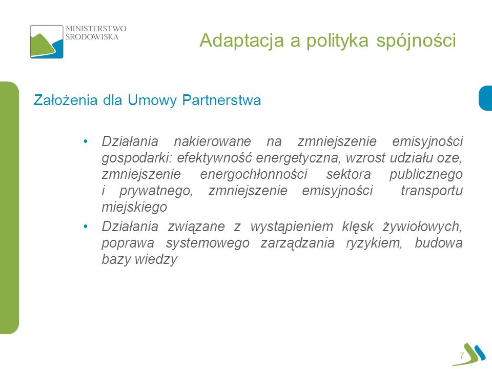 Adaptacja a polityka spójności Działania nakierowane na zmniejszenie emisyjności gospodarki: efektywność energetyczna, wzrost udziału oze, zmniejszenie energochłonności sektora publicznego i prywatnego, zmniejszenie emisyjności transportu miejskiego Działania związane z wystąpieniem klęsk żywiołowych, poprawa systemowego zarządzania ryzykiem, budowa bazy wiedzy Założenia dla Umowy Partnerstwa 7
