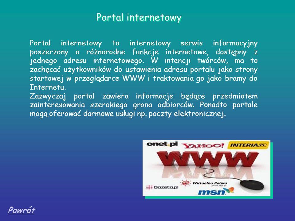 Portal internetowy to internetowy serwis informacyjny poszerzony o różnorodne funkcje internetowe, dostępny z jednego adresu internetowego. W intencji