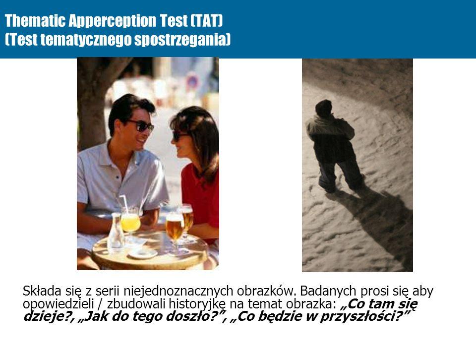 Thematic Apperception Test (TAT) (Test tematycznego spostrzegania) Składa się z serii niejednoznacznych obrazków. Badanych prosi się aby opowiedzieli