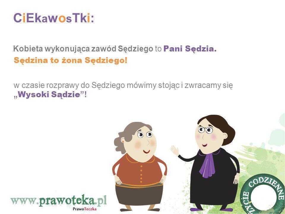 CiEk a wo s Tki: Kobieta wykonująca zawód Sędziego to Pani Sędzia. w czasie rozprawy do Sędziego mówimy stojąc i zwracamy się Wysoki Sądzie! Sędzina t