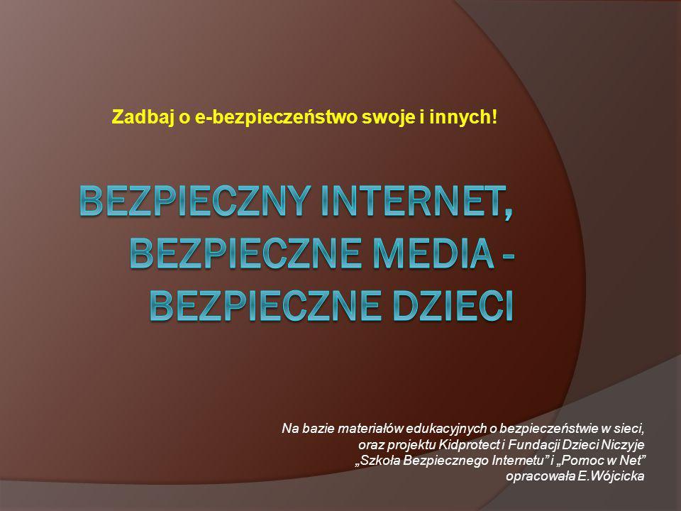 Zadbaj o e-bezpieczeństwo swoje i innych! Na bazie materiałów edukacyjnych o bezpieczeństwie w sieci, oraz projektu Kidprotect i Fundacji Dzieci Niczy