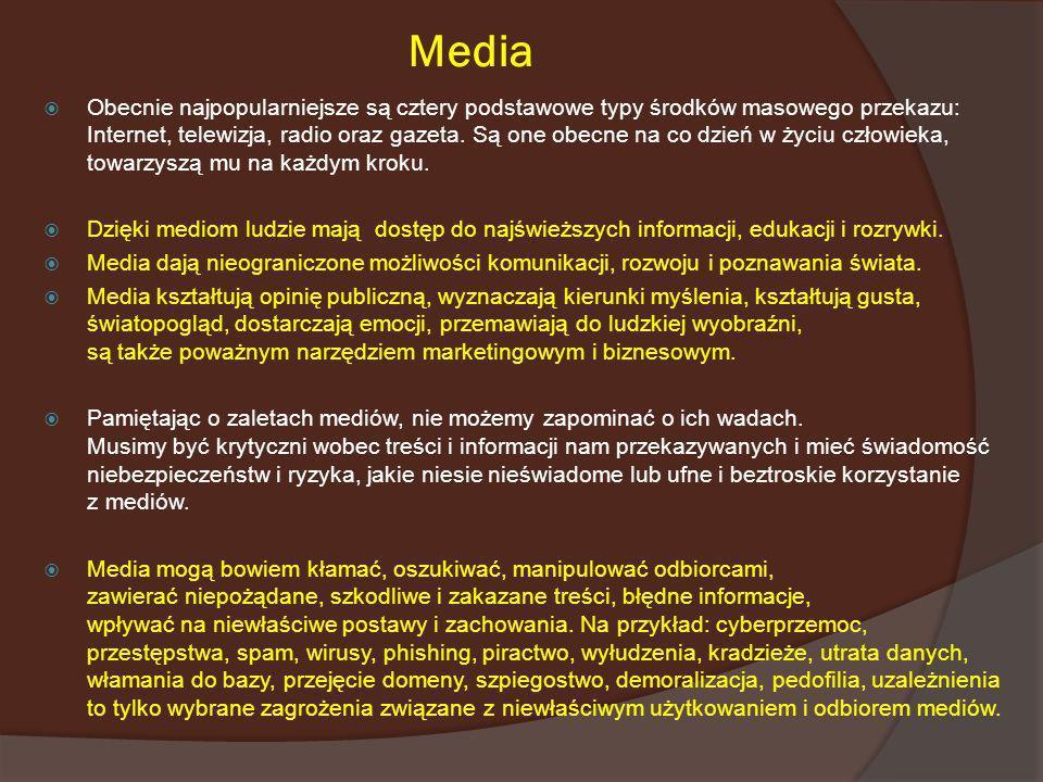 Media Obecnie najpopularniejsze są cztery podstawowe typy środków masowego przekazu: Internet, telewizja, radio oraz gazeta. Są one obecne na co dzień