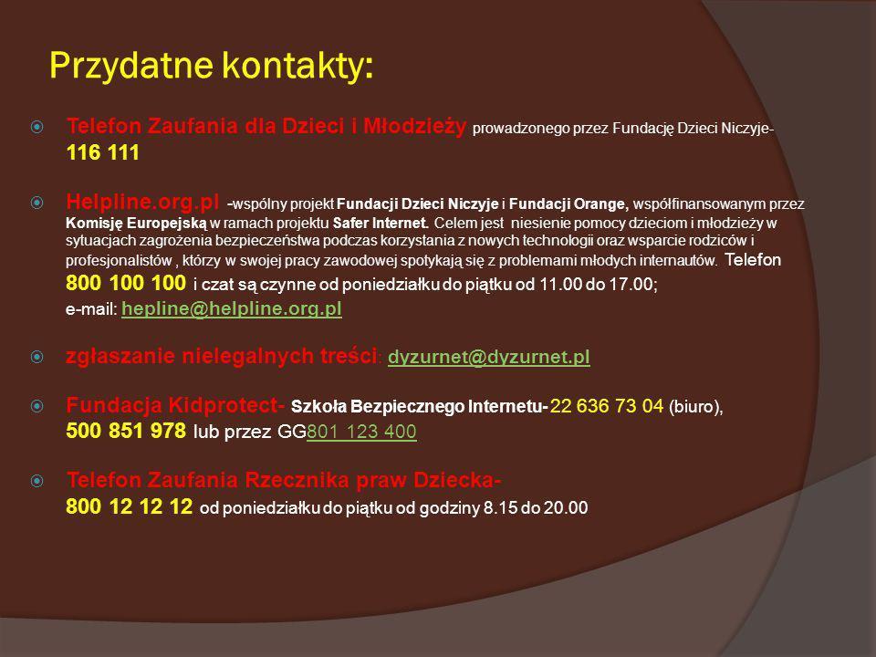 Przydatne kontakty: Telefon Zaufania dla Dzieci i Młodzieży prowadzonego przez Fundację Dzieci Niczyje- 116 111 Helpline.org.pl - wspólny projekt Fund