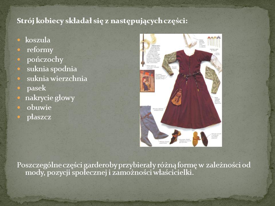 Strój kobiecy składał się z następujących części: koszula reformy pończochy suknia spodnia suknia wierzchnia pasek nakrycie głowy obuwie płaszcz Poszczególne części garderoby przybierały różną formę w zależności od mody, pozycji społecznej i zamożności właścicielki.