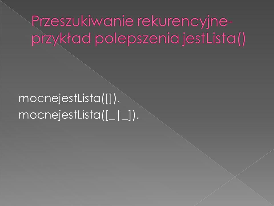 mocnejestLista([]). mocnejestLista([_|_]).
