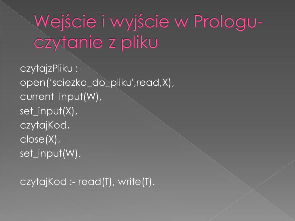 czytajzPliku :- open(sciezka_do_pliku',read,X), current_input(W), set_input(X), czytajKod, close(X), set_input(W). czytajKod :- read(T), write(T).