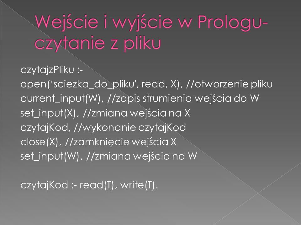 czytajzPliku :- open(sciezka_do_pliku', read, X), //otworzenie pliku current_input(W), //zapis strumienia wejścia do W set_input(X), //zmiana wejścia