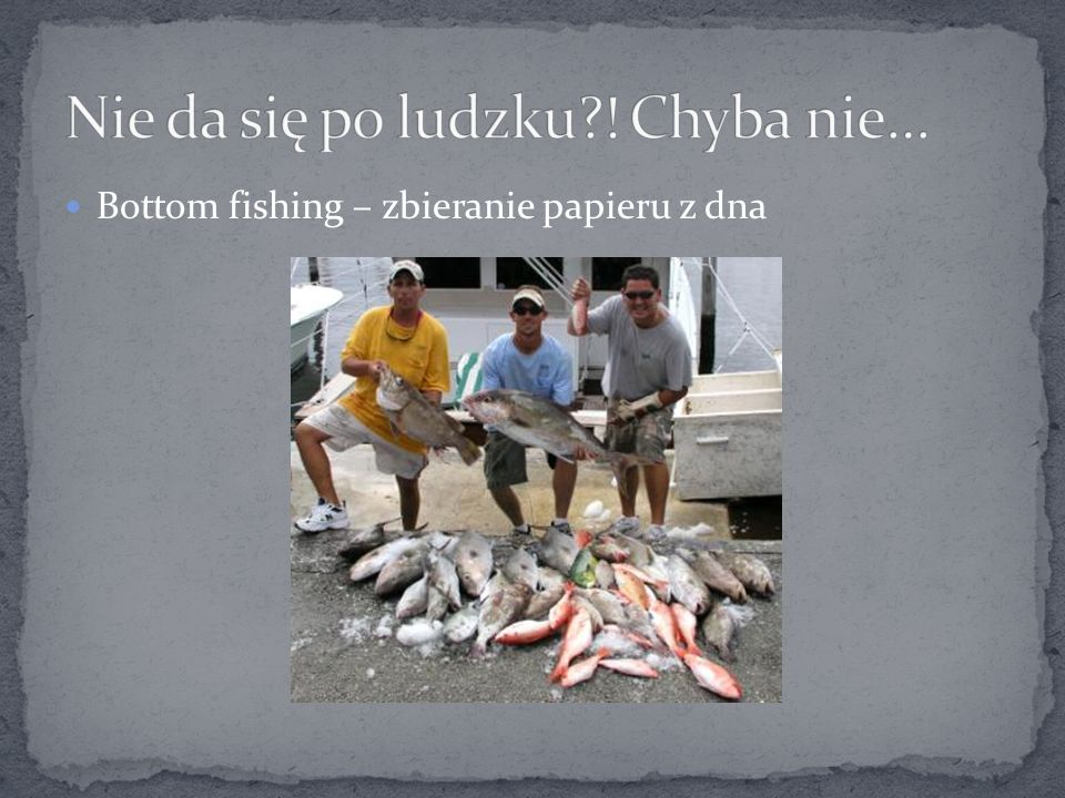 Bottom fishing – zbieranie papieru z dna