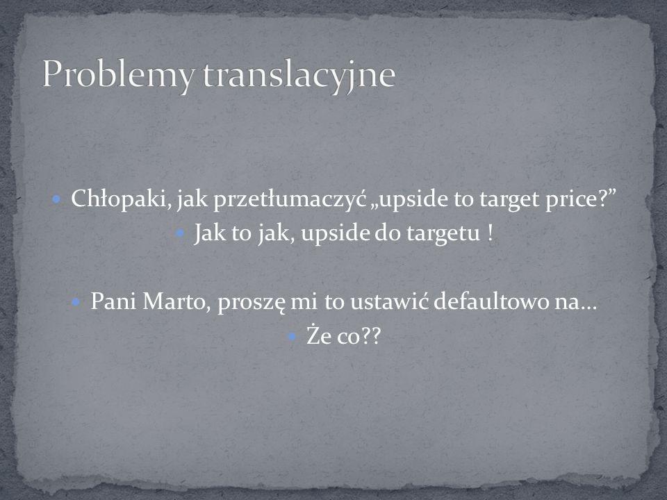 Chłopaki, jak przetłumaczyć upside to target price.
