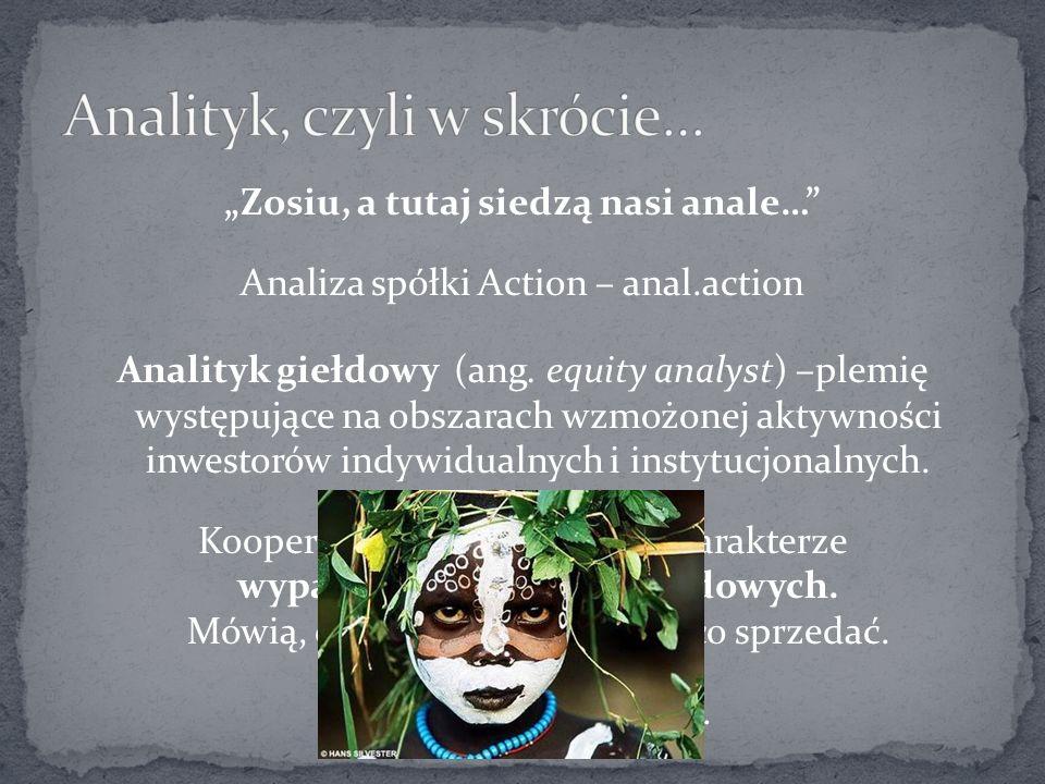 Zosiu, a tutaj siedzą nasi anale… Analiza spółki Action – anal.action Analityk giełdowy (ang.