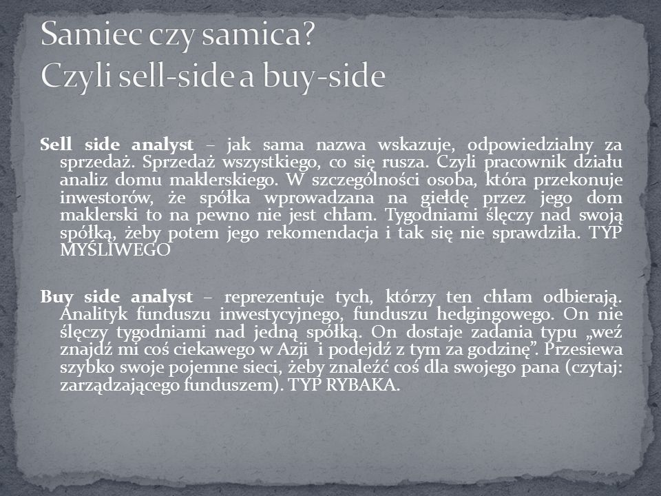 Sell side analyst – jak sama nazwa wskazuje, odpowiedzialny za sprzedaż.