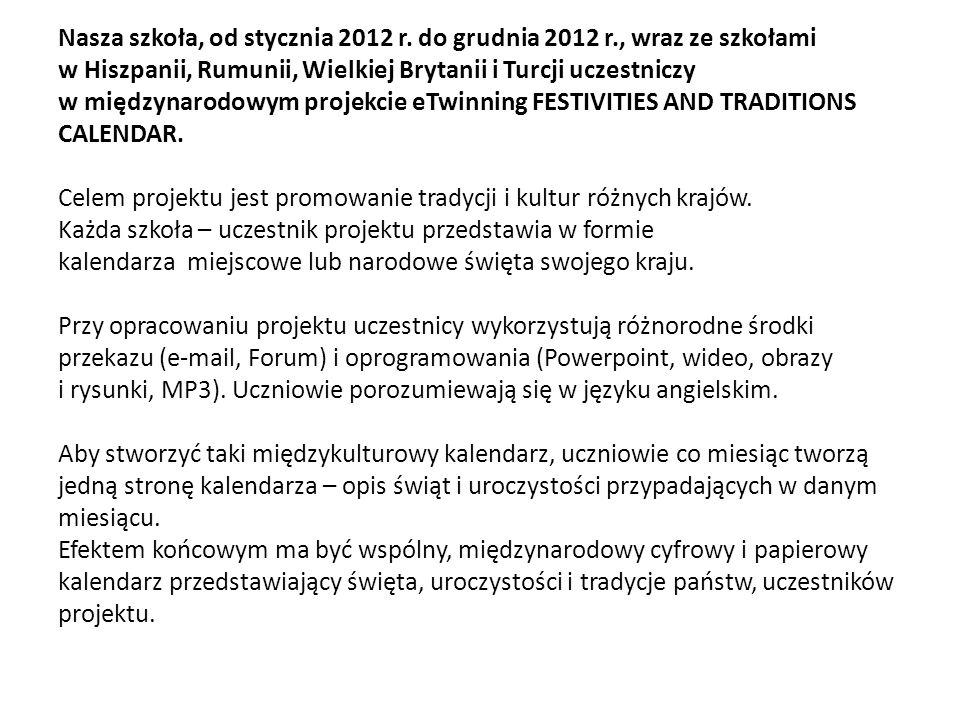 Nasza szkoła, od stycznia 2012 r. do grudnia 2012 r., wraz ze szkołami w Hiszpanii, Rumunii, Wielkiej Brytanii i Turcji uczestniczy w międzynarodowym