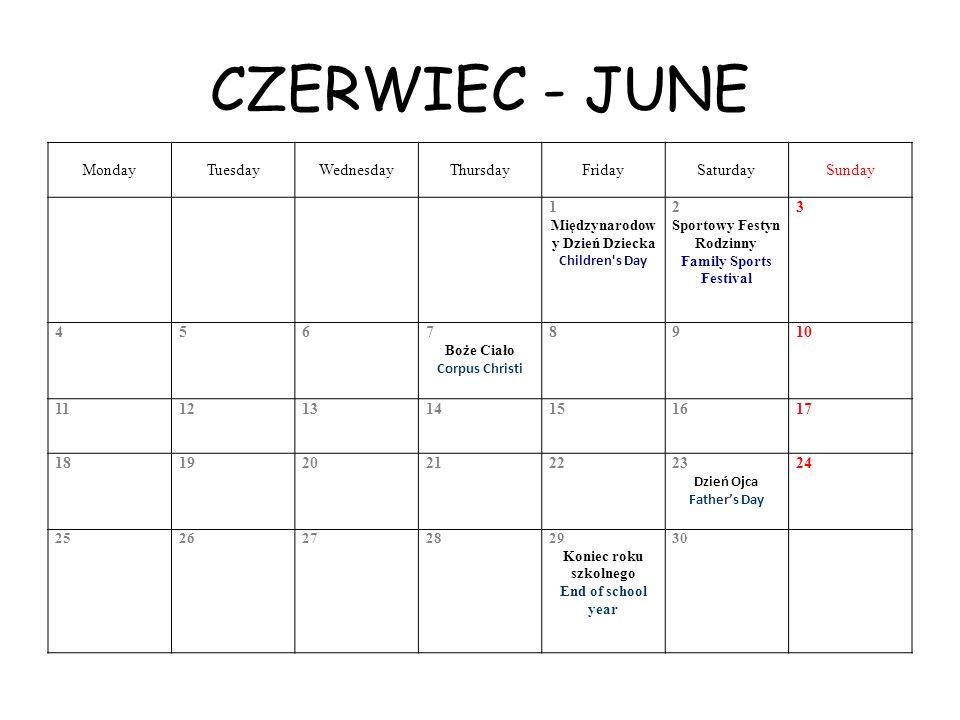 CZERWIEC - JUNE MondayTuesdayWednesdayThursdayFridaySaturdaySunday 1 Międzynarodow y Dzień Dziecka Children's Day 2 Sportowy Festyn Rodzinny Family Sp