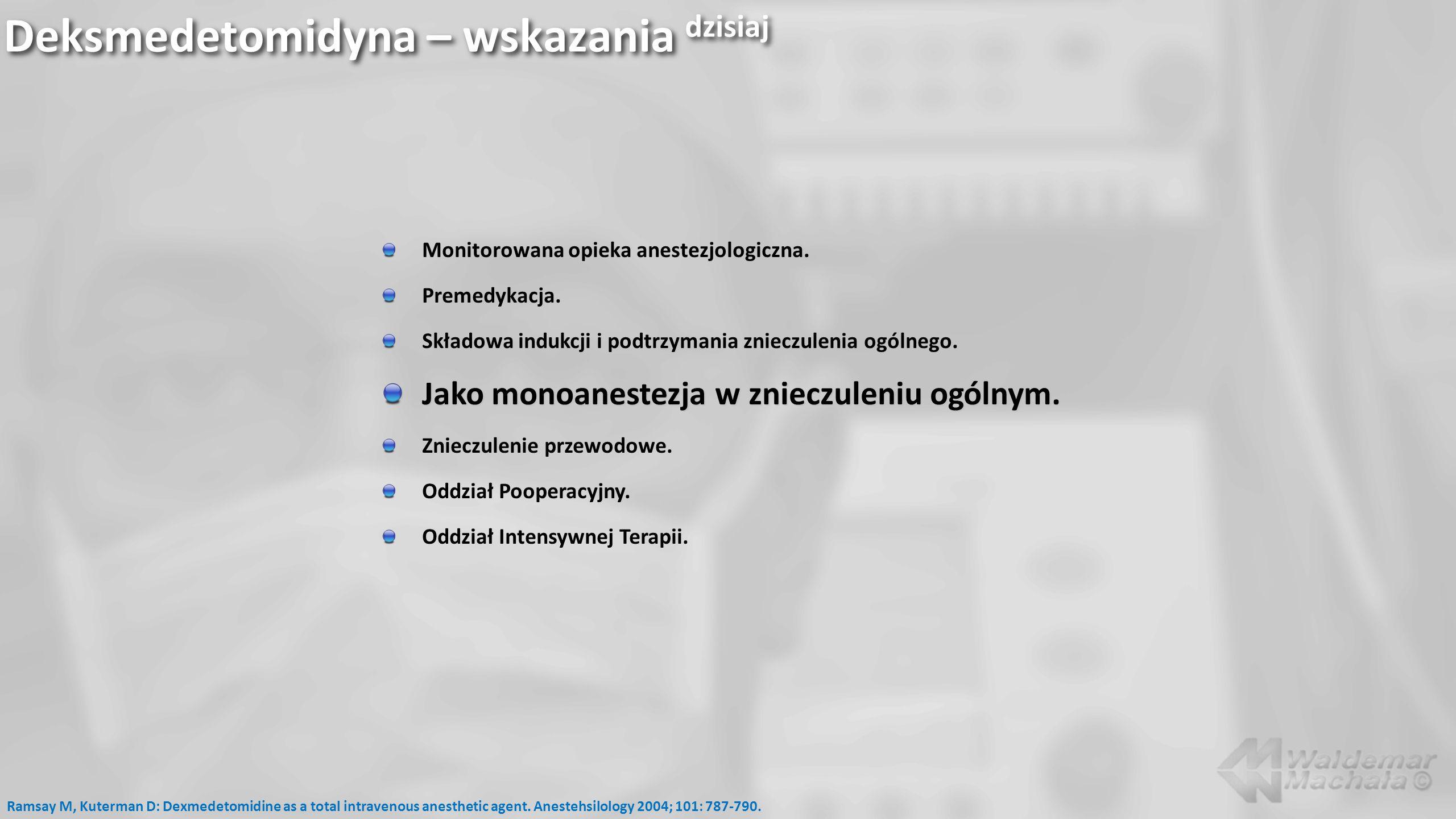 Deksmedetomidyna – wskazania dzisiaj Monitorowana opieka anestezjologiczna. Premedykacja. Składowa indukcji i podtrzymania znieczulenia ogólnego. Jako