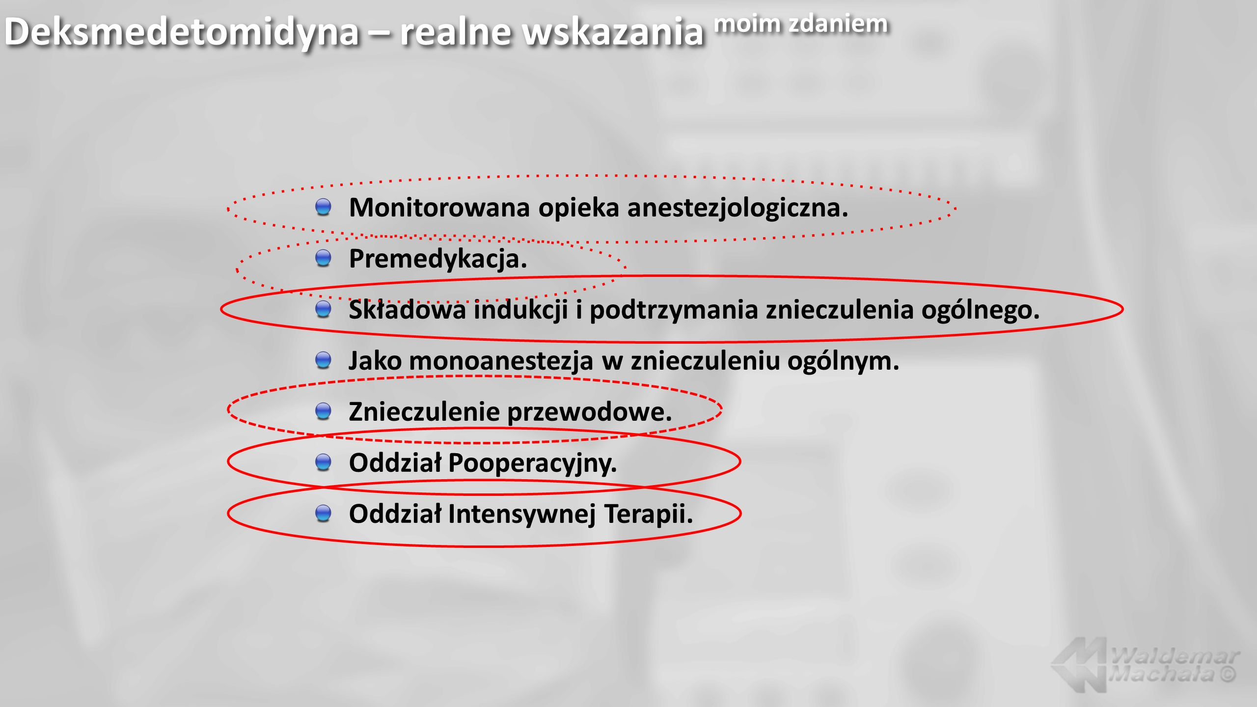 Deksmedetomidyna – realne wskazania moim zdaniem Monitorowana opieka anestezjologiczna. Premedykacja. Składowa indukcji i podtrzymania znieczulenia og