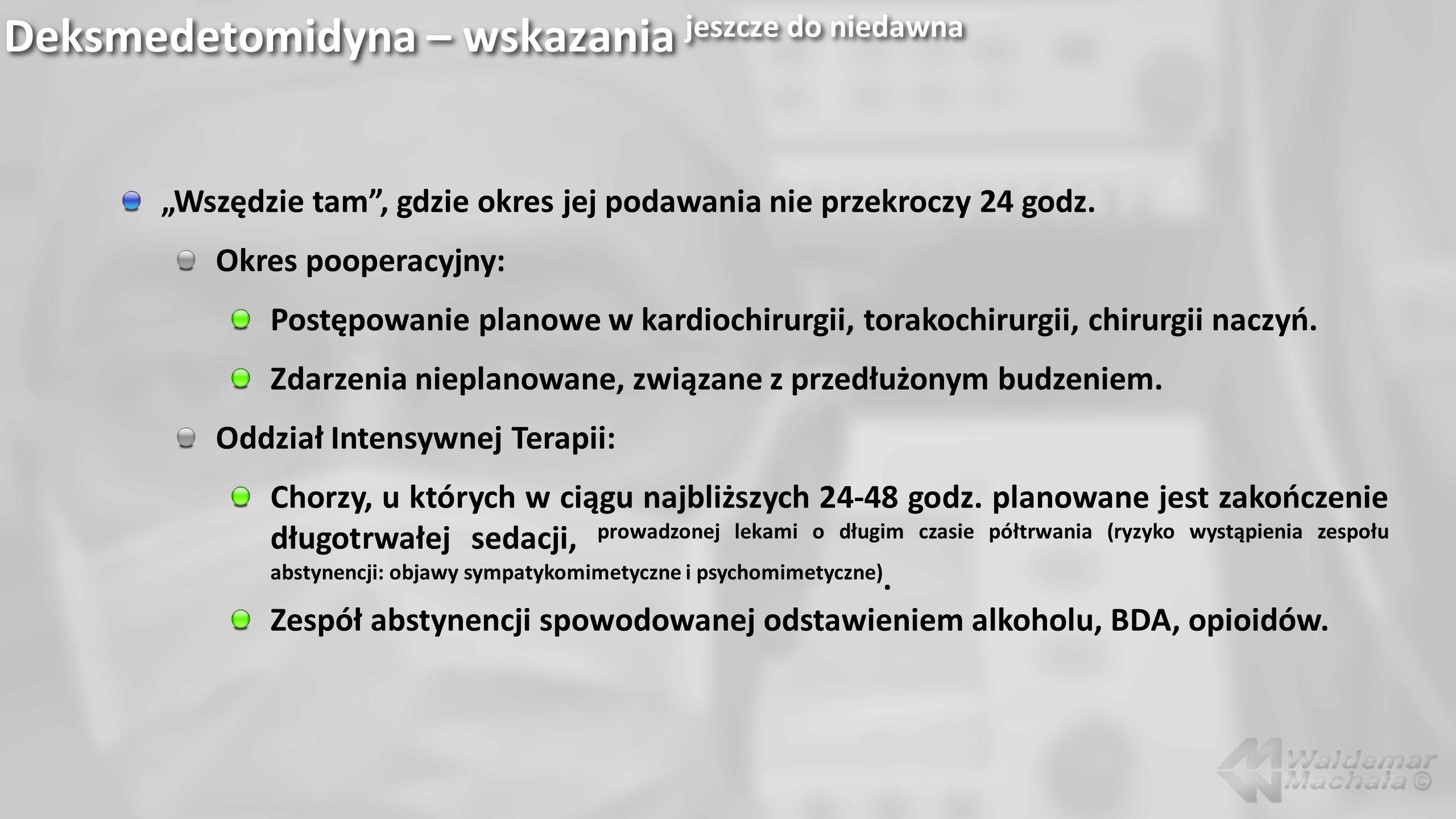 Deksmedetomidyna – wskazania jeszcze do niedawna Wszędzie tam, gdzie okres jej podawania nie przekroczy 24 godz. Okres pooperacyjny: Postępowanie plan