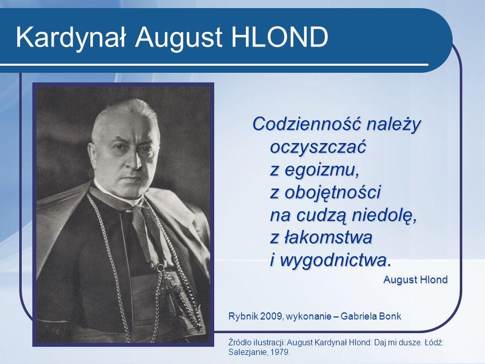 Kardynał August HLOND Rybnik 2009, wykonanie – Gabriela Bonk Źródło ilustracji: August Kardynał Hlond: Daj mi dusze. Łódź: Salezjanie, 1979. Codzienno