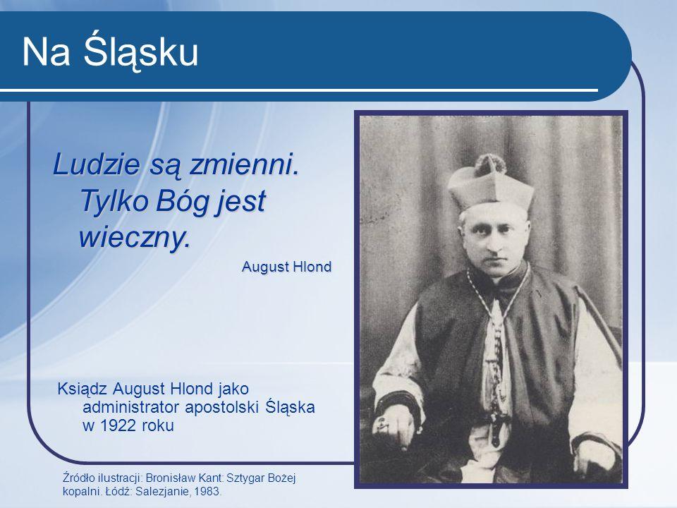 Na Śląsku Ksiądz August Hlond jako administrator apostolski Śląska w 1922 roku Źródło ilustracji: Bronisław Kant: Sztygar Bożej kopalni. Łódź: Salezja