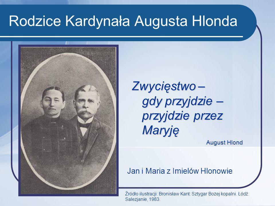 Rodzice Kardynała Augusta Hlonda Jan i Maria z Imielów Hlonowie Źródło ilustracji: Bronisław Kant: Sztygar Bożej kopalni. Łódź: Salezjanie, 1983. Zwyc
