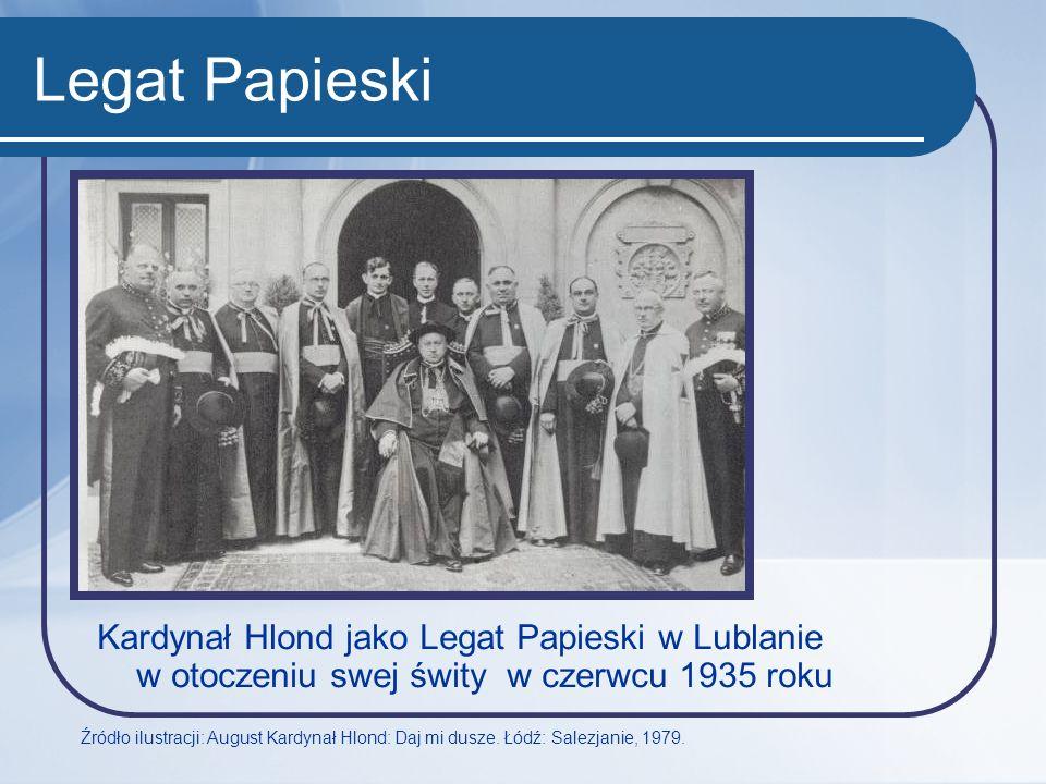 Legat Papieski Kardynał Hlond jako Legat Papieski w Lublanie w otoczeniu swej świty w czerwcu 1935 roku Źródło ilustracji: August Kardynał Hlond: Daj